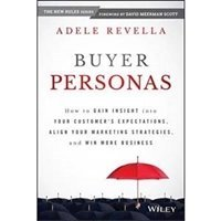 Picture of Buyer Personas : How to gain insight into your customer's expectations, aling your marketing strategies and win more business.